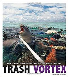 """Read """"Trash Vortex: How Plastic Pollution Is Choking the World's Oceans"""" by Danielle Smith-Llera available from Rakuten Kobo. Millions of tons of plastic slip into oceans every year. Some floats and travels slowly with the currents, endangering t. Weather And Climate, Climate Change, Cool Games To Play, Marine Debris, Apex Predator, Paris Match, Plastic Pollution, Oceans Of The World, Animal Welfare"""