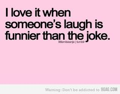 i LOVE laughing.                                                                                                                                                                                 More