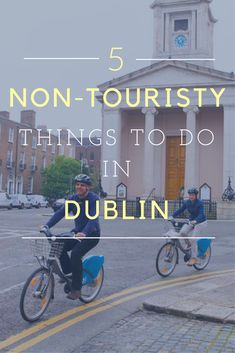 5 non touristy things to do in Dublin, Ireland.