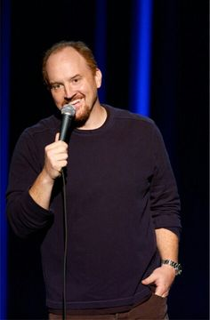 Louis CK~This guy literally makes me laugh so hard I cry damn near every time!