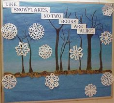 """Like Snowflakes, No Two Books Are Alike"" is a nice title for a winter bulletin board display that highlights reading.  For this title, I would have my students complete a Venn diagram comparing two books and then have students glue cut out snowflakes around their Venn diagrams."