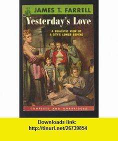 Yesterdays Love James T. Farrell ,   ,  , ASIN: B0018V4QFU , tutorials , pdf , ebook , torrent , downloads , rapidshare , filesonic , hotfile , megaupload , fileserve