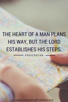 """""""The heart of a man plans his way, but the Lord establishes his steps."""" (Proverbs 16:9)."""