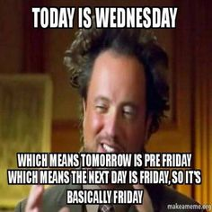 Find very good Jokes, Memes and Quotes on our site. Keep calm and have fun. Funny Pictures, Videos, Jokes & new flash games every day. Wednesday Work Meme, Funny Wednesday Quotes, Wacky Wednesday, Its Friday Quotes, Whiskey Wednesday, Tuesday, Wednesday Morning, Sunday Quotes, Wednesday Wisdom