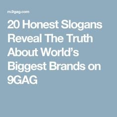 20 Honest Slogans Reveal The Truth About World's Biggest Brands on 9GAG