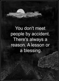 """Motivation Quotes : 45 Crush Quotes - """"You don't meet people by accident. - About Quotes : Thoughts for the Day & Inspirational Words of Wisdom Life Quotes Love, Great Quotes, Quotes To Live By, Meet People Quotes, Quotes About Meeting People, Amazing People Quotes, Rest In Peace Quotes, Super Quotes, Positive Quotes"""