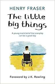 The Little Big Things: A young man's belief that every day can be a good day: Amazon.co.uk: Henry Fraser: 9781409167785: Books