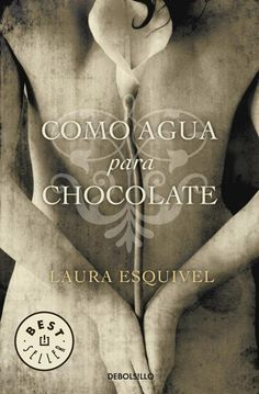 Como agua para chocolate, mi primera novela, la sigo leyendo todas las veces que puedo...