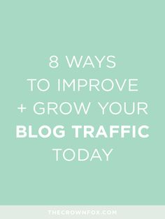 TheCrownFox | Branding + Design | www.TheCrownFox.com | Let's IMPROVE and GROW your blog traffic TODAY! Here are 8 ways that I am doing so in my own small business. You can do these simple steps too!