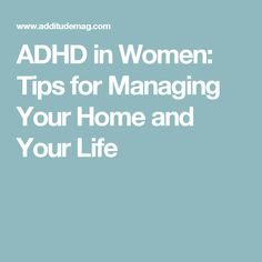 ADHD in Women: Tips for Managing Your Home and Your Life