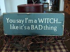 You Say I'm A Witch Like It's A Bad Thing by BedlamCountryCrafts, $14.00