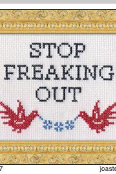 awesome (yet funny) cross stitch | STOP FREAKING OUT