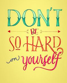 Don't be so hard on