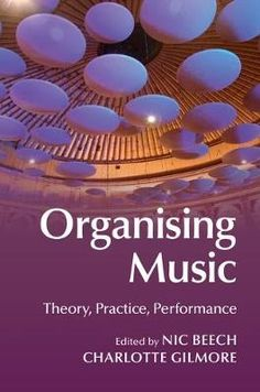 Organising Music Theory, Practice, Performance by  Nic Beech, Charlotte Gilmore   Organising Music Theory, Practice, Performance by  Nic Beech, Charlotte Gilmore Music Theory Games, Music Industry, New Music, Textbook, Organising, Free Apps, How To Apply, Study, Learning