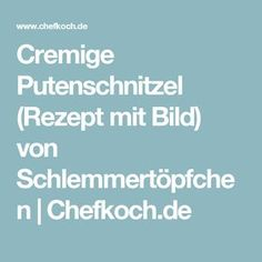 Cremige Putenschnitzel (Rezept mit Bild) von Schlemmertöpfchen | Chefkoch.de