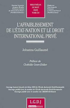 Guillaumé, Johanna L'affaiblissement de l'Etat-Nation et le droit international privé. LGDJ-Lextenso éd., 2011