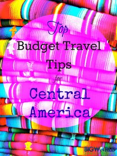 Top Budget Travel Tips for Central America
