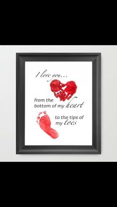 """""""I love you... from the bottom of my heart to the tips of my toes"""""""