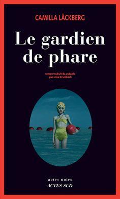 Le gardien de phare : roman -- Camilla Läckberg ; traduit du suédois par Lena Grumbach http://actes-sud.fr/catalogue/romans-policiers/le-gardien-de-phare