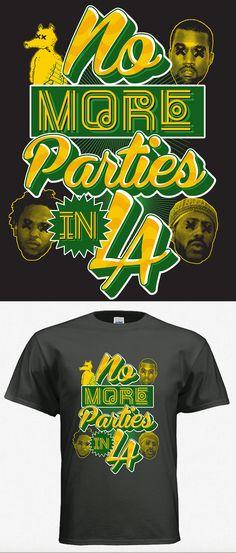 No More Parties In LA Kanye West Shirt Design By: James Metzger JMetz Design/ Print Works