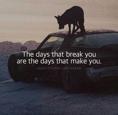 The days that break you..