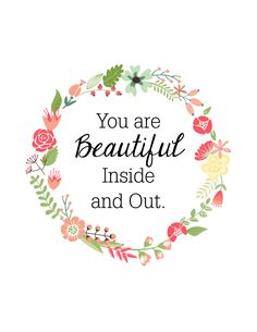 Oh So Lovely: YOU ARE BEAUTIFUL INSIDE & OUT - FREE PRINTABLE