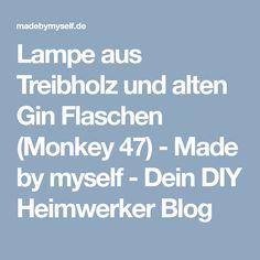 Lampe aus Treibholz und alten Gin Flaschen (Monkey 47) - Made by myself - Dein DIY Heimwerker Blog