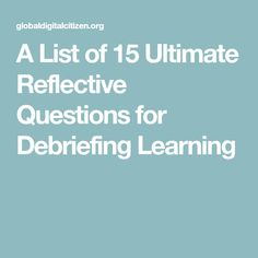 A List of 15 Ultimate Reflective Questions for Debriefing Learning