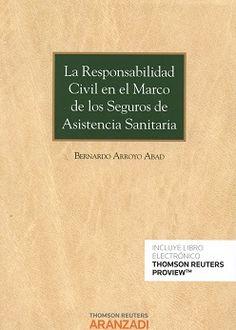 La responsabilidad civil en el marco de los seguros de asistencia sanitaria / Bernardo Arroyo Abad. 2016
