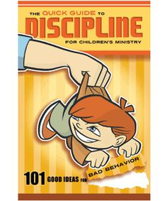 The Quick Guide to Discipline for Children's Ministry: 101 Good Ideas for Bad Behavior