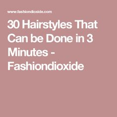 30 Hairstyles That Can be Done in 3 Minutes - Fashiondioxide