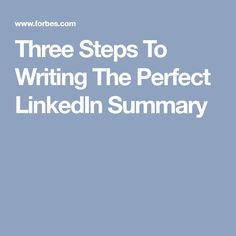 Three Steps To Writing The Perfect LinkedIn Summary