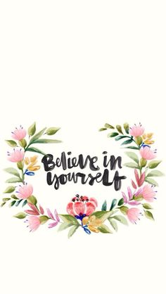 """""""Believe In Yourself"""" #flowers #quote"""