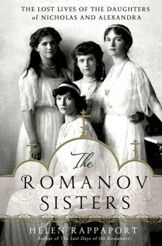 The Romanov Sisters: The Lost Lives of the Daughters of Nicholas and Alexandra by Helen Rappaport - Draws on personal writings and private sources to illuminate the daily lives of the four Russian Grand Duchesses from their own perspectives, revealing their awareness of family turmoil and the approach of the Russian Revolution.