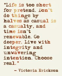 Life is too short for pretend.  Don`t do things by halves as casual as a…