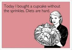 Diets are hard.