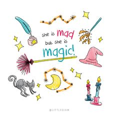 She is mad, but she is magic! Whenever you don't see miracle, just believe thay you are the magic itself!