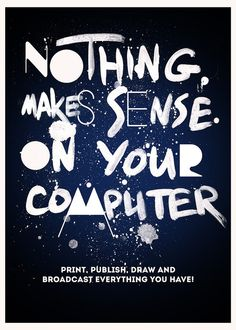 Nothing makes sense on your computer
