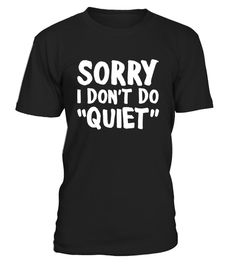"# Sorry I Don't Do Quiet Funny T-shirt .  Special Offer, not available in shops      Comes in a variety of styles and colours      Buy yours now before it is too late!      Secured payment via Visa / Mastercard / Amex / PayPal      How to place an order            Choose the model from the drop-down menu      Click on ""Buy it now""      Choose the size and the quantity      Add your delivery address and bank details      And that's it!      Tags: If you are the chatty, talkative type, the…"