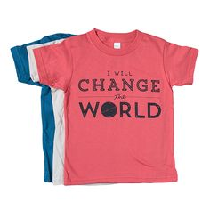 """""""I WILL CHANGE THE WORLD"""" printed on a Unisex, Organic, Fine Jersey TeeBrand: American ApparelColors: Pomegranate, Galaxy Blue,   Natural18-24M is a Lap TeeEvery Purchase Helps Feed Malnourished Children."""