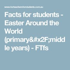 Facts for students - Easter Around the World (primary/middle years) - FTfs