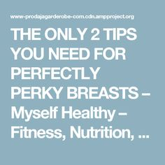 THE ONLY 2 TIPS YOU NEED FOR PERFECTLY PERKY BREASTS – Myself Healthy – Fitness, Nutrition, Tools, News, Health Magazine