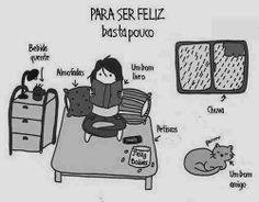 Para ser feliz basta pouco: bebida quente, almofadas, um bom livro, petiscos, chuva, um bom amigo.