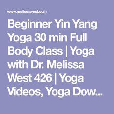 Beginner Yin Yang Yoga 30 min Full Body Class | Yoga with Dr. Melissa West 426 | Yoga Videos, Yoga Downloads, Free Yoga Videos, Namaste Yoga, Free Yoga, Melissa West, Dr Melissa West