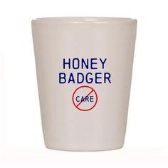 I'm just like a honey badger!