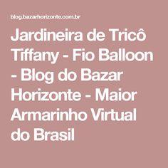 Jardineira de Tricô Tiffany - Fio Balloon - Blog do Bazar Horizonte - Maior Armarinho Virtual do Brasil
