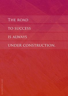 The road to success is always under construction.  – #challenge #success http://quotemirror.com/s/4y759