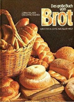 Das grosse Buch vom Brot von Joyce Hughes Lorna Walker, http://www.amazon.de/dp/B003SEWPTE/ref=cm_sw_r_pi_dp_hbYFsb0C9X227