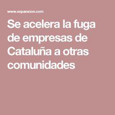 Se acelera la fuga de empresas de Cataluña a otras comunidades