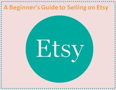 A Beginner's Guide to Selling on Etsy